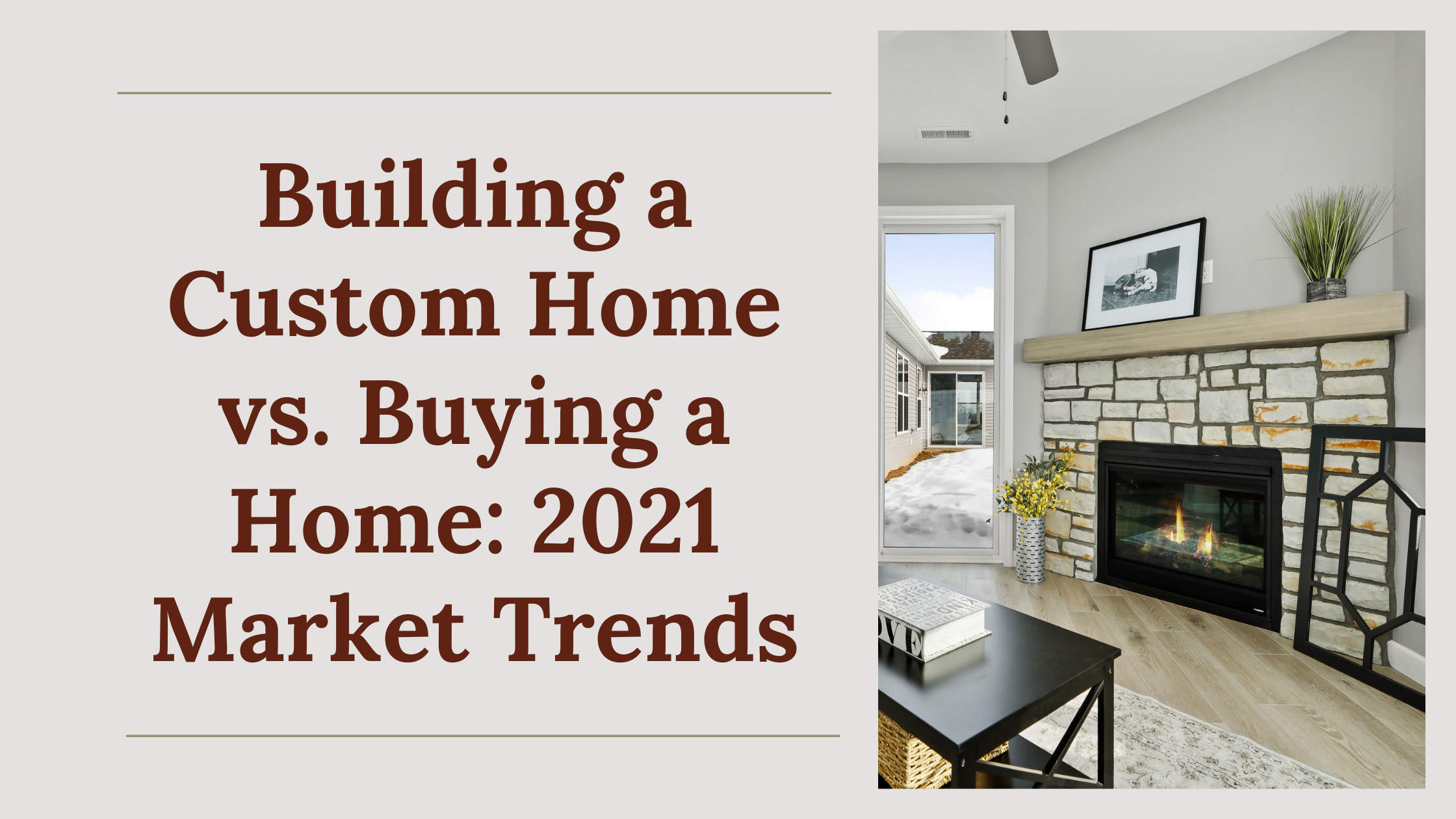 Building a Custom Home versus Buying a Home: 2021 Market Trends in Wisconsin