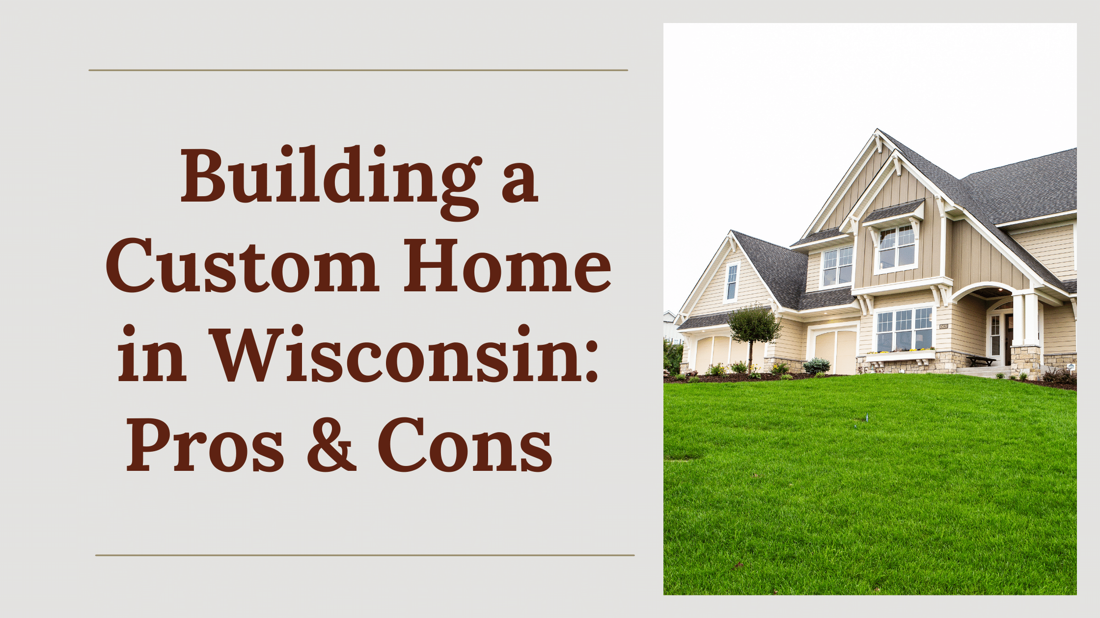 Building a Custom Home in Wisconsin: Pros & Cons